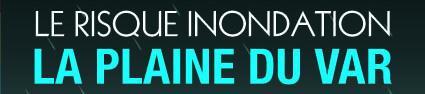 LE RISQUE INONDATION - LA PLAINE DU VAR - Que dois-je faire? Nice, Métropole Nice Côte d'Azur(titre)